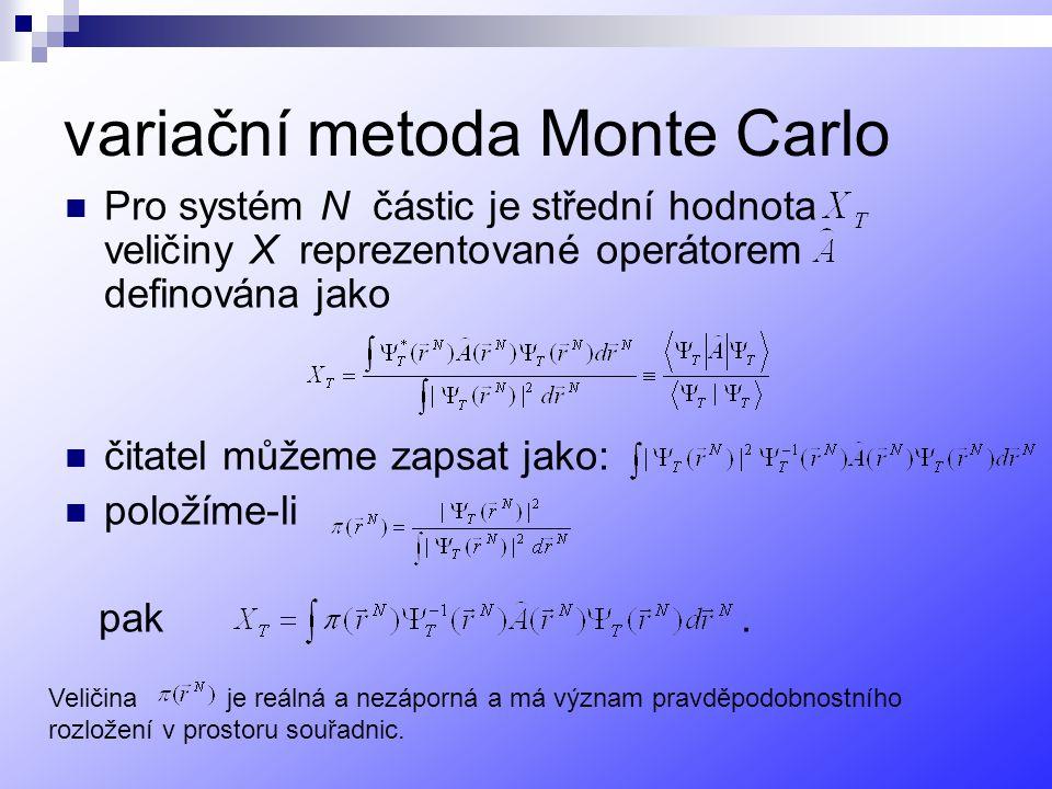variační metoda Monte Carlo Pro systém N částic je střední hodnota veličiny X reprezentované operátorem definována jako čitatel můžeme zapsat jako: položíme-li pak.