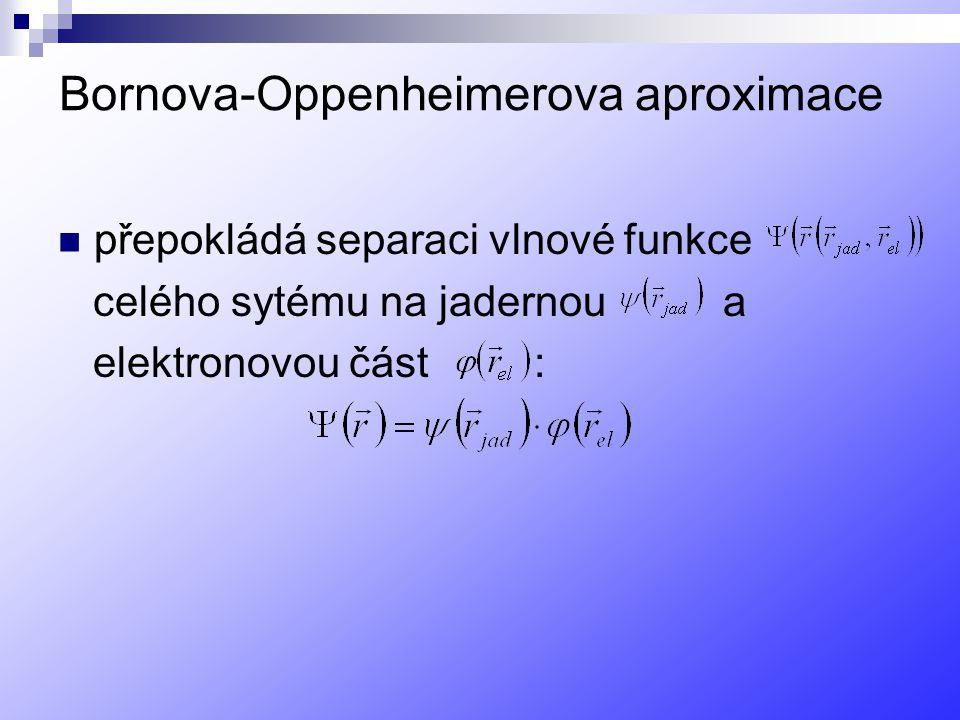 Bornova-Oppenheimerova aproximace přepokládá separaci vlnové funkce celého sytému na jadernou a elektronovou část :