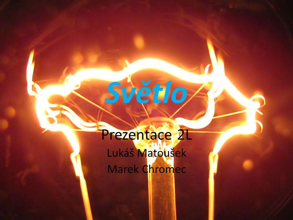 Světlo Prezentace 2L Lukáš Matoušek Marek Chromec