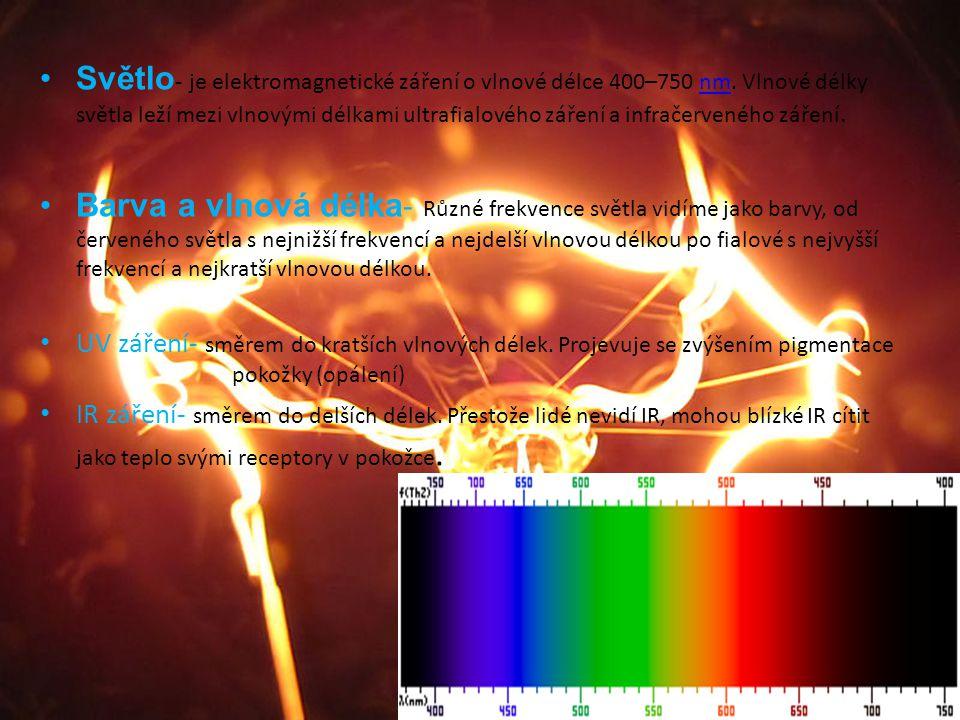 Světlo - je elektromagnetické záření o vlnové délce 400–750 nm. Vlnové délky světla leží mezi vlnovými délkami ultrafialového záření a infračerveného