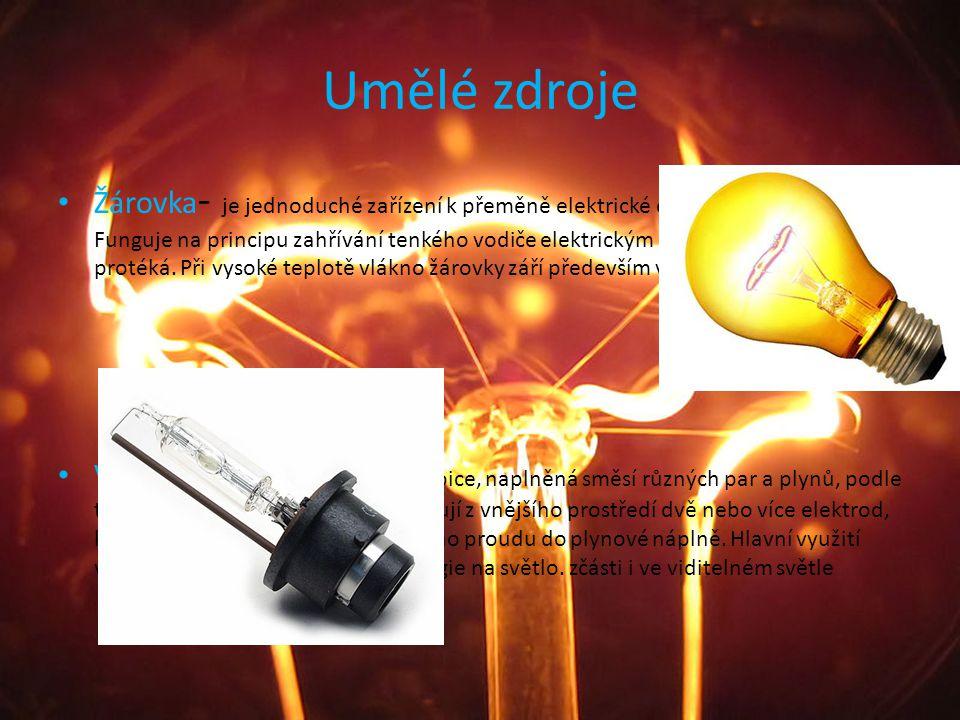 Umělé zdroje Žárovka - je jednoduché zařízení k přeměně elektrické energie na světlo. Funguje na principu zahřívání tenkého vodiče elektrickým proudem
