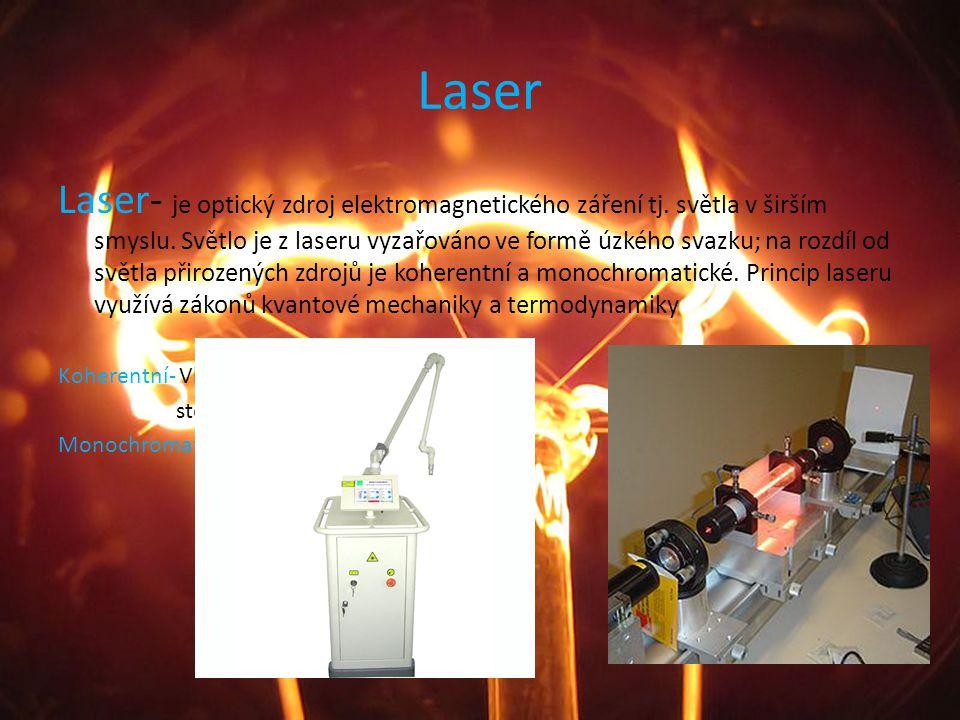 Laser Laser- je optický zdroj elektromagnetického záření tj. světla v širším smyslu. Světlo je z laseru vyzařováno ve formě úzkého svazku; na rozdíl o