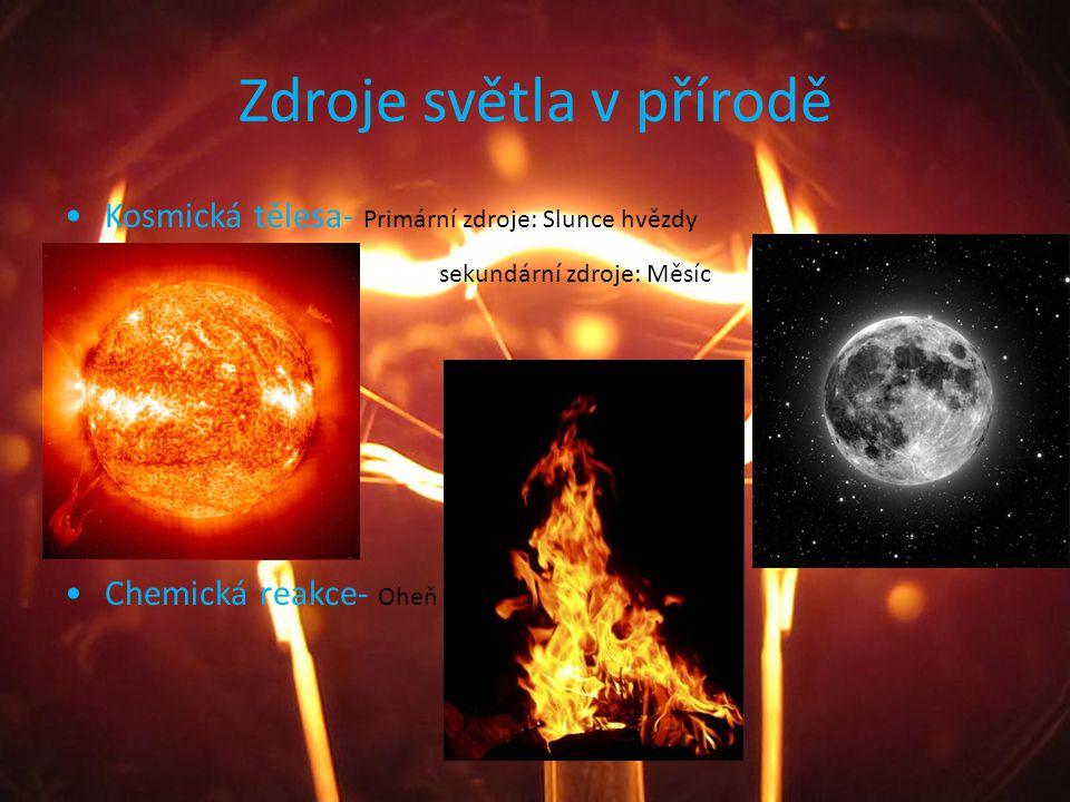 Zdroje světla v přírodě Kosmická tělesa- Primární zdroje: Slunce hvězdy sekundární zdroje: Měsíc Chemická reakce- Oheň