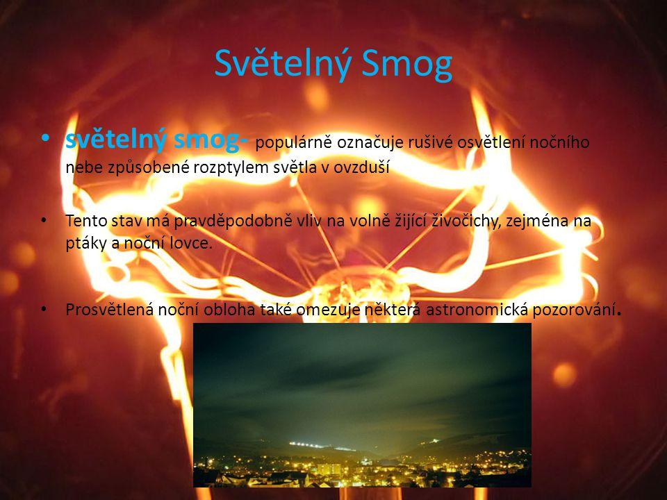 Světelný Smog světelný smog- populárně označuje rušivé osvětlení nočního nebe způsobené rozptylem světla v ovzduší Tento stav má pravděpodobně vliv na