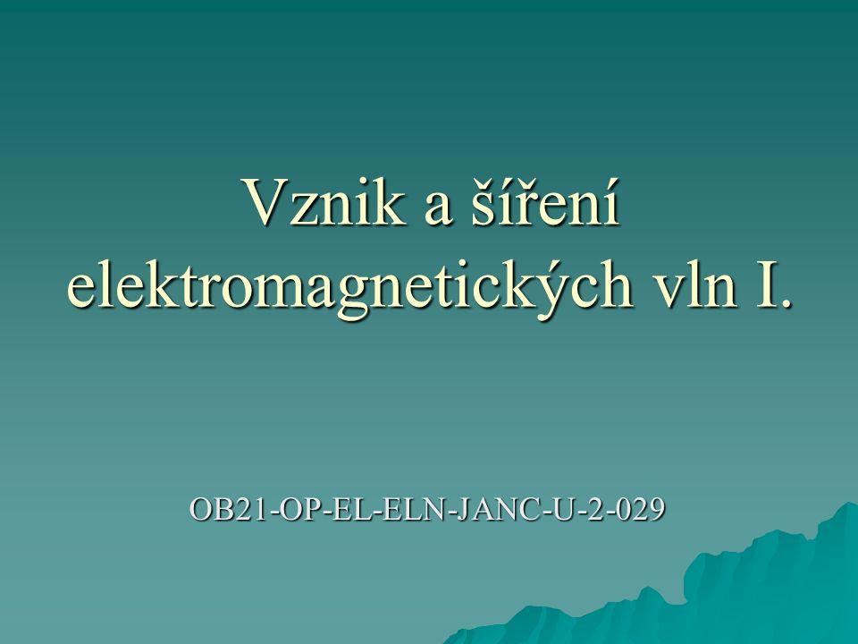 Vznik a šíření elektromagnetických vln I. OB21-OP-EL-ELN-JANC-U-2-029