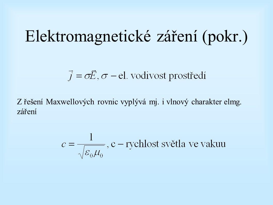 Elektromagnetické záření (pokr.) Z řešení Maxwellových rovnic vyplývá mj. i vlnový charakter elmg. záření
