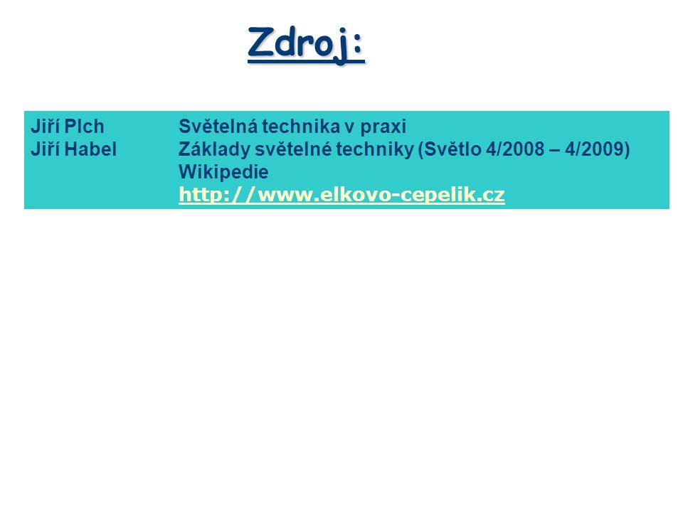 Zdroj: Jiří PlchSvětelná technika v praxi Jiří HabelZáklady světelné techniky (Světlo 4/2008 – 4/2009) Wikipedie http://www.elkovo-cepelik.cz Materiál