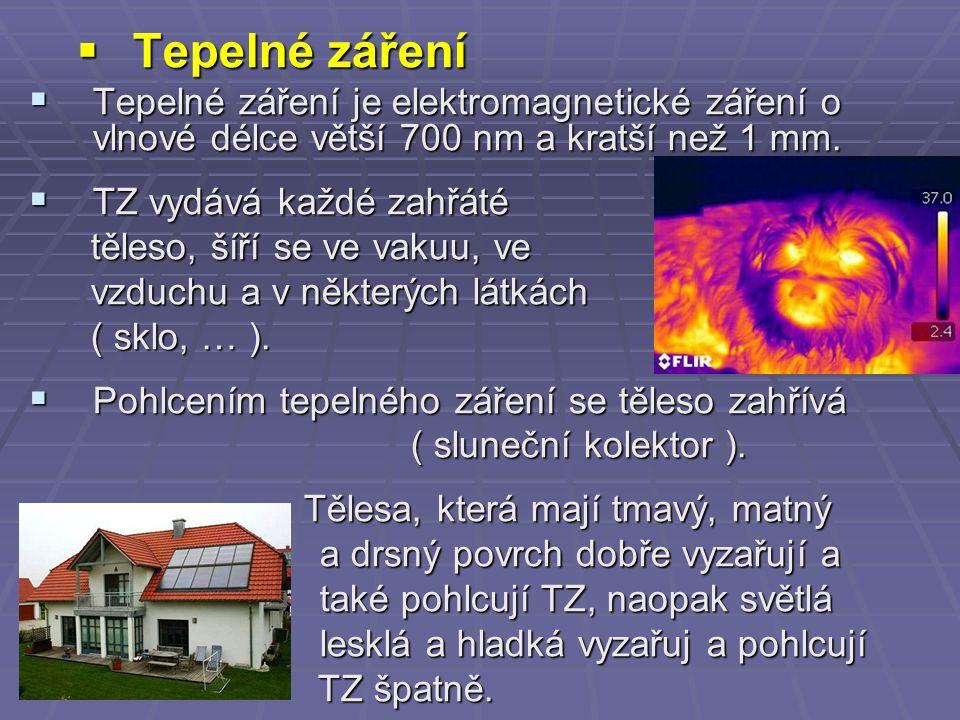  Tepelné záření  Tepelné záření je elektromagnetické záření o vlnové délce větší 700 nm a kratší než 1 mm.
