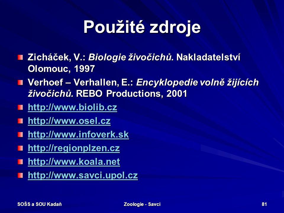 SOŠS a SOU Kadaň Zoologie - Savci 81 Použité zdroje Zicháček, V.: Biologie živočichů. Nakladatelství Olomouc, 1997 Verhoef – Verhallen, E.: Encykloped