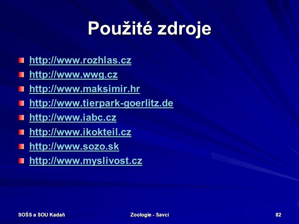 SOŠS a SOU Kadaň Zoologie - Savci 82 Použité zdroje http://www.rozhlas.cz http://www.wwg.cz http://www.maksimir.hr http://www.tierpark-goerlitz.de htt