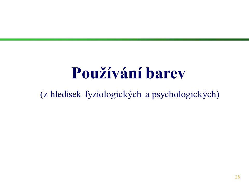 28 Používání barev (z hledisek fyziologických a psychologických)