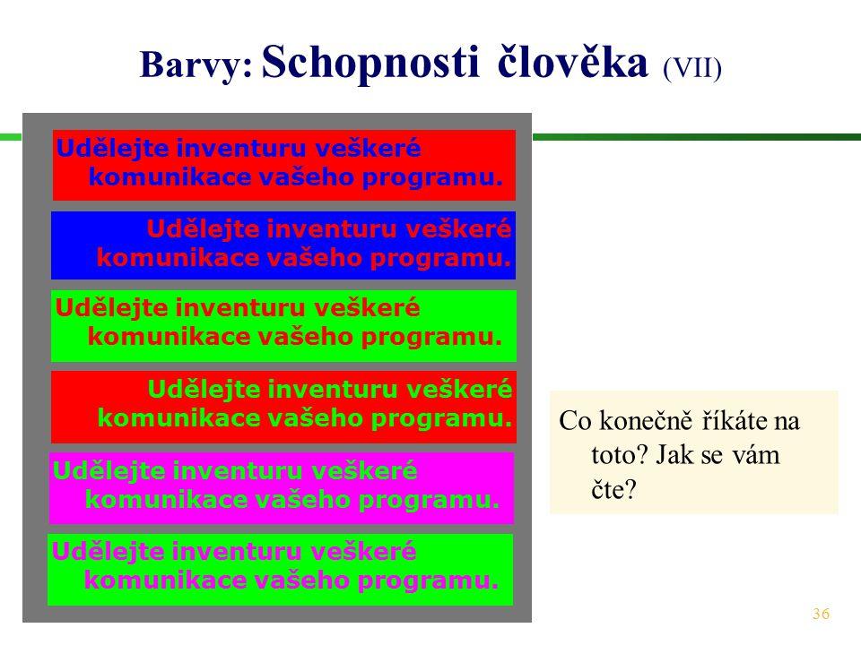 36 Barvy: Schopnosti člověka (VII) Co konečně říkáte na toto? Jak se vám čte? Udělejte inventuru veškeré komunikace vašeho programu.