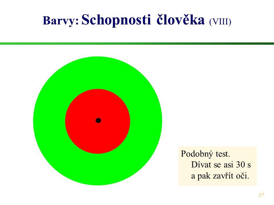 37 Barvy: Schopnosti člověka (VIII) Podobný test. Dívat se asi 30 s a pak zavřít oči.