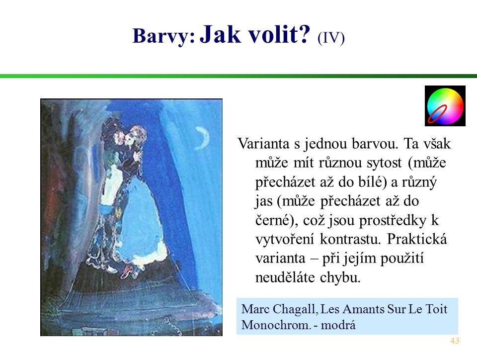 43 Barvy: Jak volit? (IV) Marc Chagall, Les Amants Sur Le Toit Monochrom. - modrá Varianta s jednou barvou. Ta však může mít různou sytost (může přech
