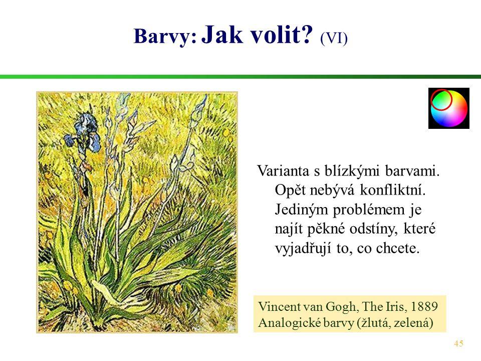 45 Barvy: Jak volit? (VI) Vincent van Gogh, The Iris, 1889 Analogické barvy (žlutá, zelená) Varianta s blízkými barvami. Opět nebývá konfliktní. Jedin