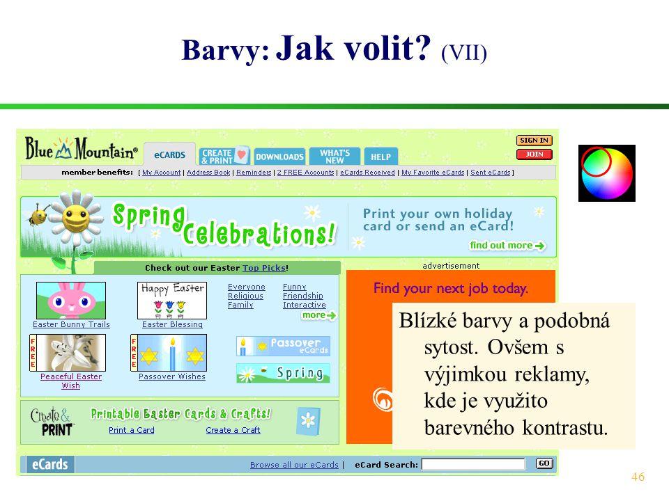 46 Barvy: Jak volit? (VII) Blízké barvy a podobná sytost. Ovšem s výjimkou reklamy, kde je využito barevného kontrastu.