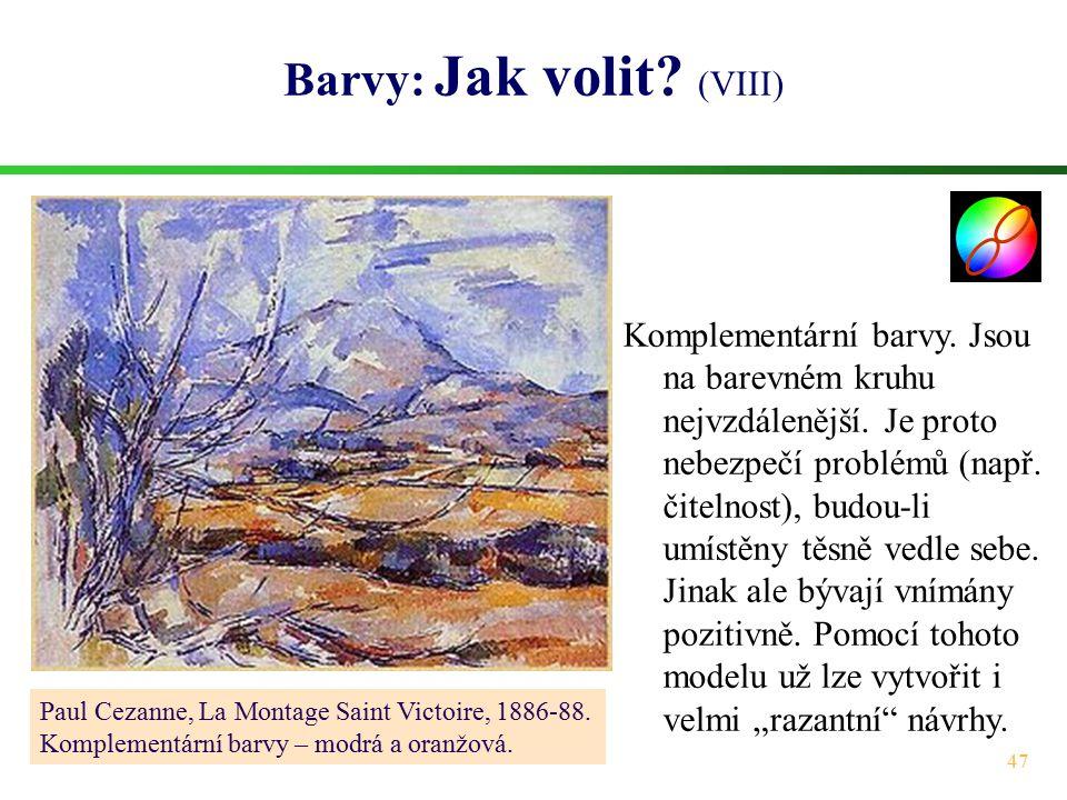 47 Barvy: Jak volit? (VIII) Paul Cezanne, La Montage Saint Victoire, 1886-88. Komplementární barvy – modrá a oranžová. Komplementární barvy. Jsou na b