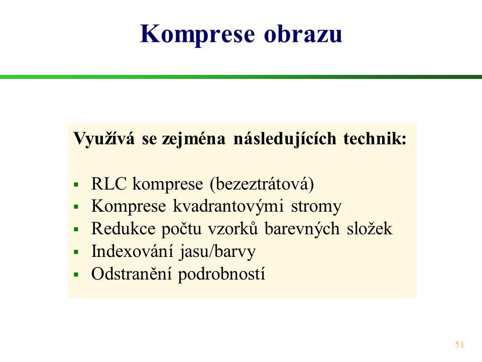 51 Komprese obrazu Využívá se zejména následujících technik:  RLC komprese (bezeztrátová)  Komprese kvadrantovými stromy  Redukce počtu vzorků bare