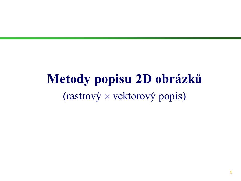 6 Metody popisu 2D obrázků (rastrový  vektorový popis)