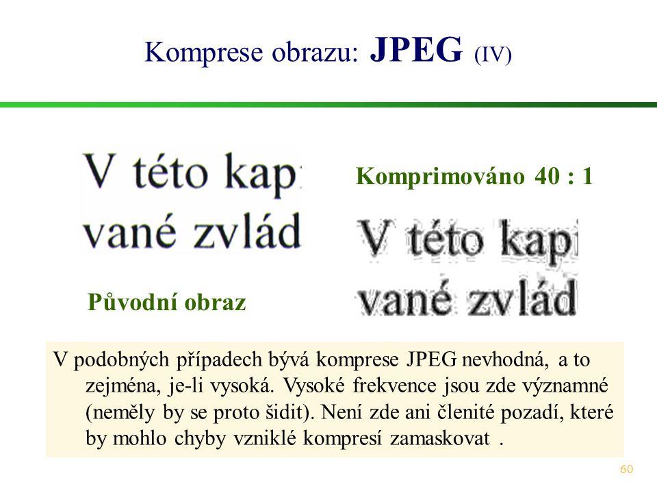 60 Komprese obrazu: JPEG (IV) V podobných případech bývá komprese JPEG nevhodná, a to zejména, je-li vysoká. Vysoké frekvence jsou zde významné (neměl