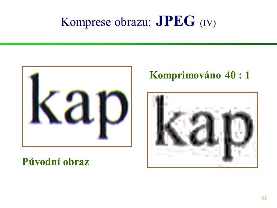 61 Komprese obrazu: JPEG (IV) Původní obraz Komprimováno 40 : 1