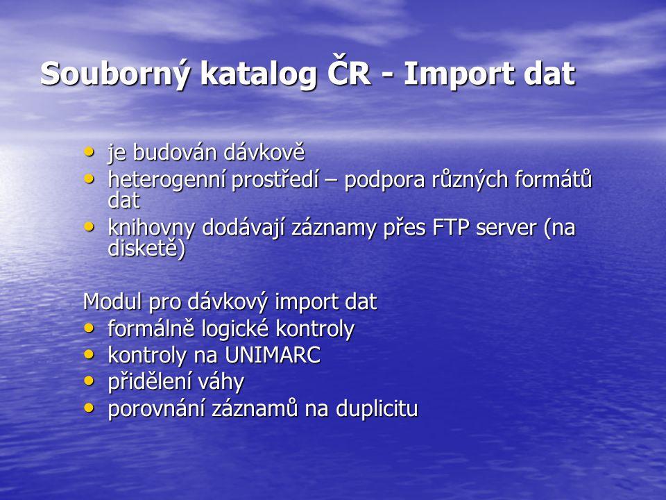 Souborný katalog ČR - Import dat je budován dávkově je budován dávkově heterogenní prostředí – podpora různých formátů dat heterogenní prostředí – pod