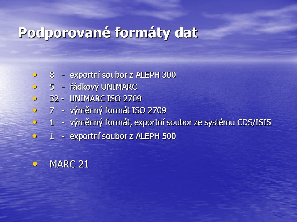 Podporované formáty dat 8 - exportní soubor z ALEPH 300 8 - exportní soubor z ALEPH 300 5 - řádkový UNIMARC 5 - řádkový UNIMARC 32 - UNIMARC ISO 2709