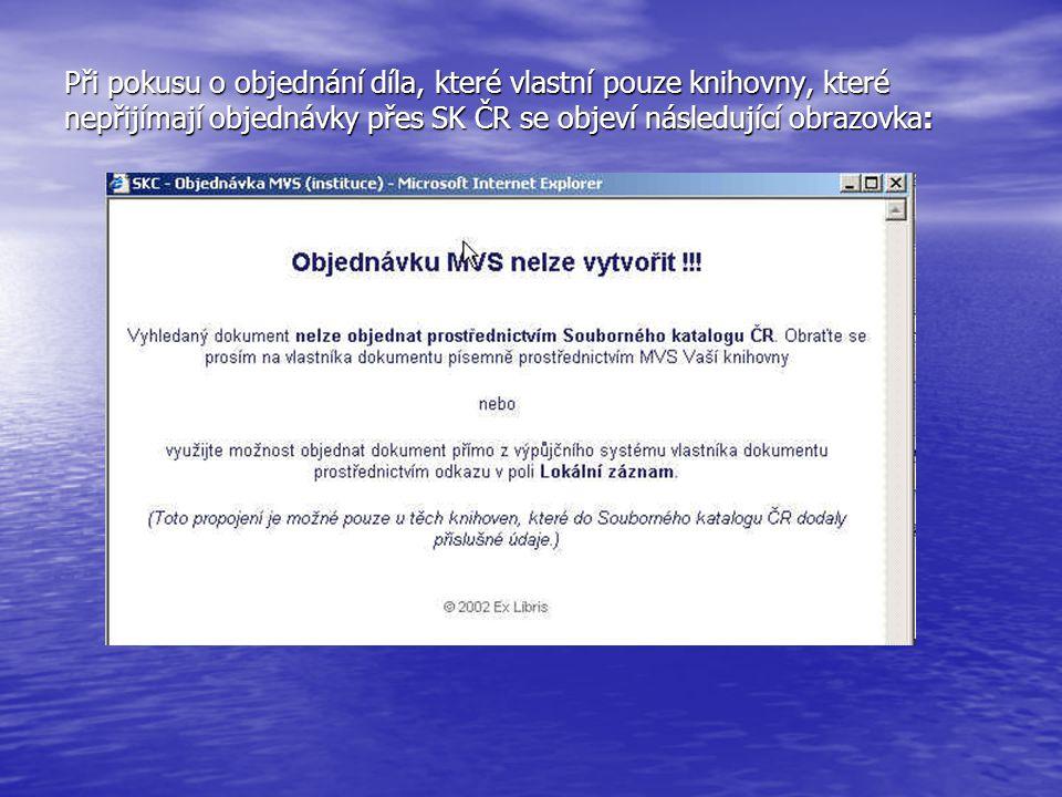 Při pokusu o objednání díla, které vlastní pouze knihovny, které nepřijímají objednávky přes SK ČR se objeví následující obrazovka: