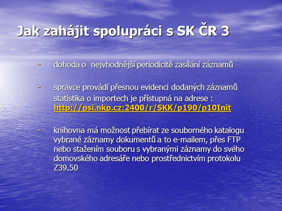 Jak zahájit spolupráci s SK ČR 3 - dohoda o nejvhodnější periodicitě zasílání záznamů - správce provádí přesnou evidenci dodaných záznamů statistika o