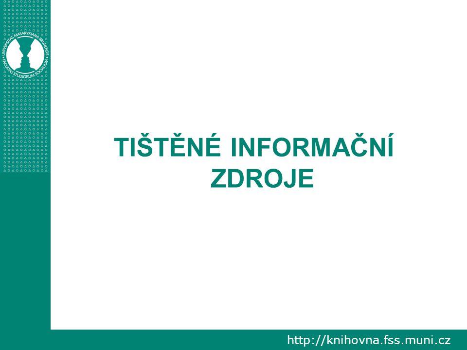 http://knihovna.fss.muni.cz TIŠTĚNÉ INFORMAČNÍ ZDROJE