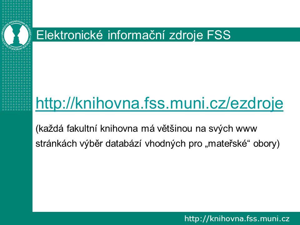 http://knihovna.fss.muni.cz Elektronické informační zdroje FSS http://knihovna.fss.muni.cz/ezdroje (každá fakultní knihovna má většinou na svých www s