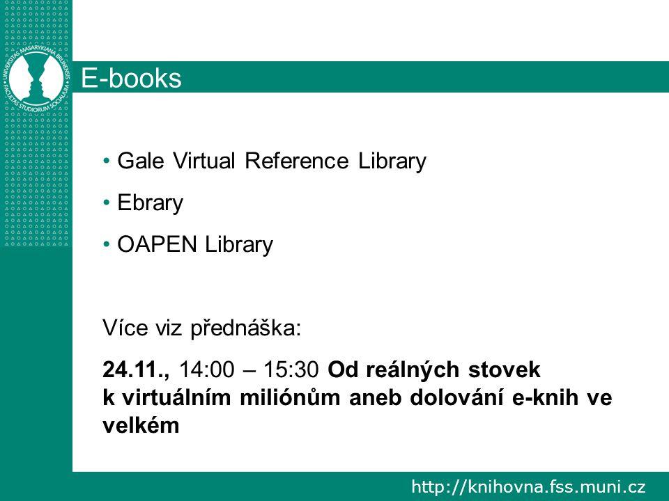 http://knihovna.fss.muni.cz E-books Gale Virtual Reference Library Ebrary OAPEN Library Více viz přednáška: 24.11., 14:00 – 15:30 Od reálných stovek k