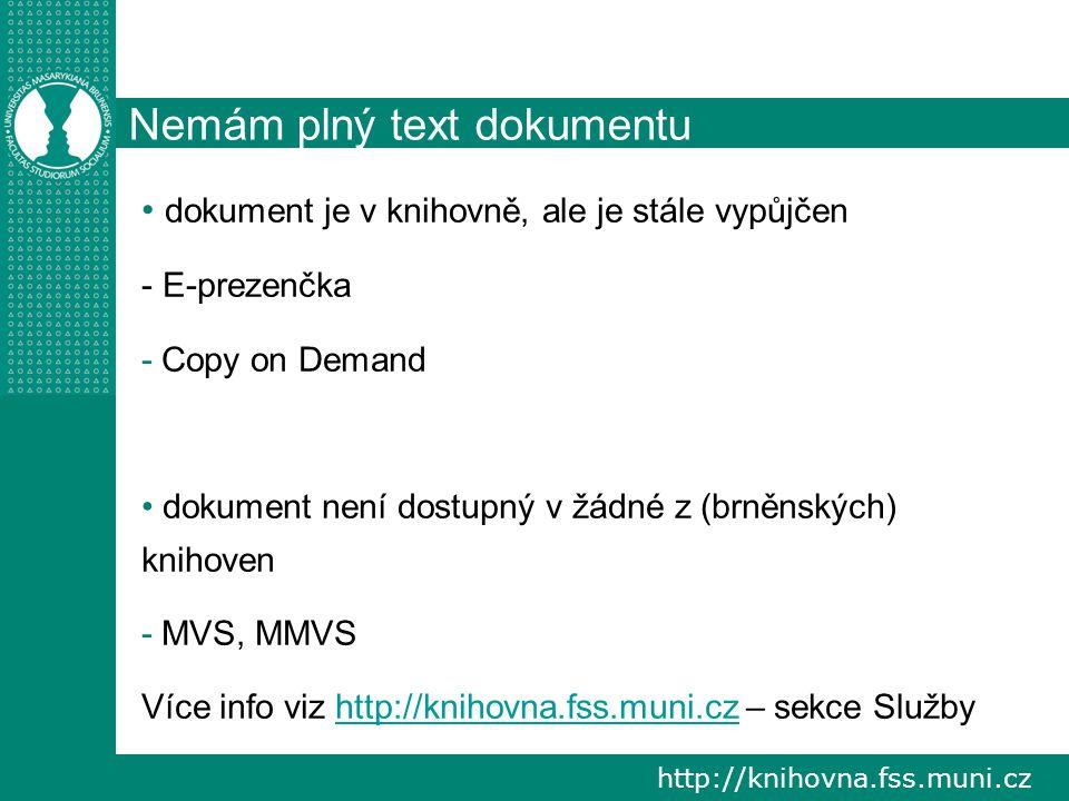 http://knihovna.fss.muni.cz Nemám plný text dokumentu dokument je v knihovně, ale je stále vypůjčen - E-prezenčka - Copy on Demand dokument není dostu