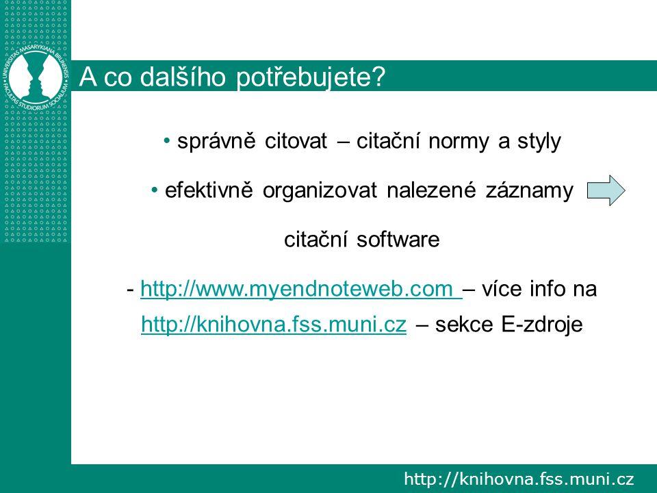 A co dalšího potřebujete? správně citovat – citační normy a styly efektivně organizovat nalezené záznamy citační software - http://www.myendnoteweb.co