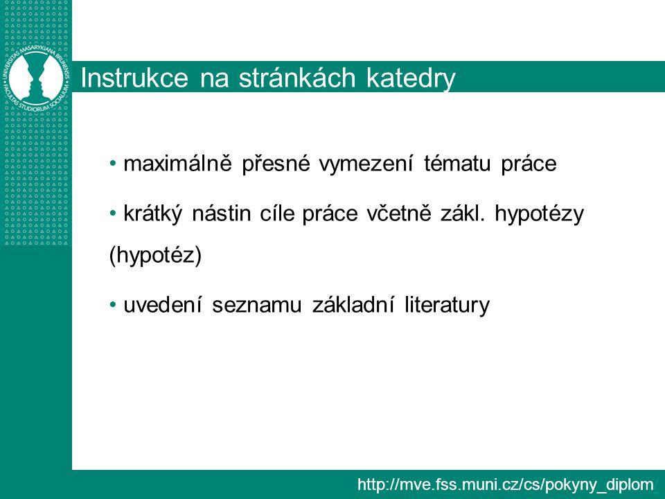 http://mve.fss.muni.cz/cs/pokyny_diplom// Instrukce na stránkách katedry dostatek času pro vyhledání a nastudovaní příslušné literatury a sepsání práce vypracování konceptu závěrečné práce vymezení času potřebného k sepsání textu dodržení všech předepsaných formálních a odborných náležitostí