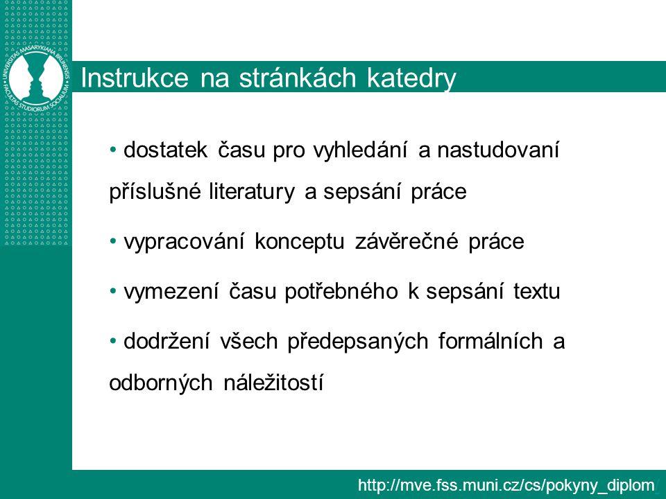 http://mve.fss.muni.cz/cs/pokyny_diplom// Instrukce na stránkách katedry dostatek času pro vyhledání a nastudovaní příslušné literatury a sepsání prác