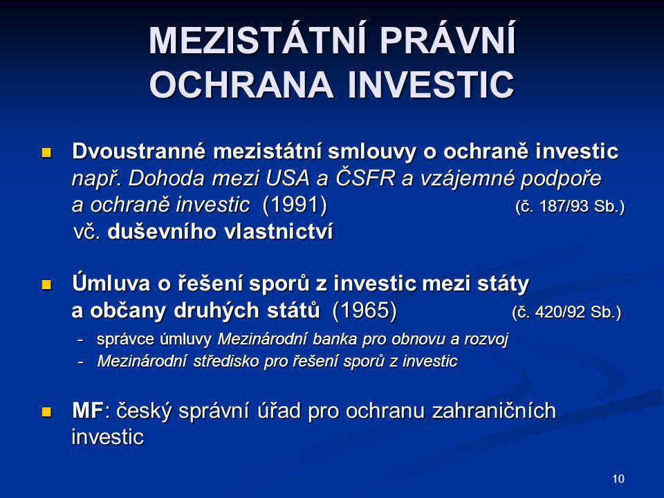 10 MEZISTÁTNÍ PRÁVNÍ OCHRANA INVESTIC Dvoustranné mezistátní smlouvy o ochraně investic Dvoustranné mezistátní smlouvy o ochraně investic např.