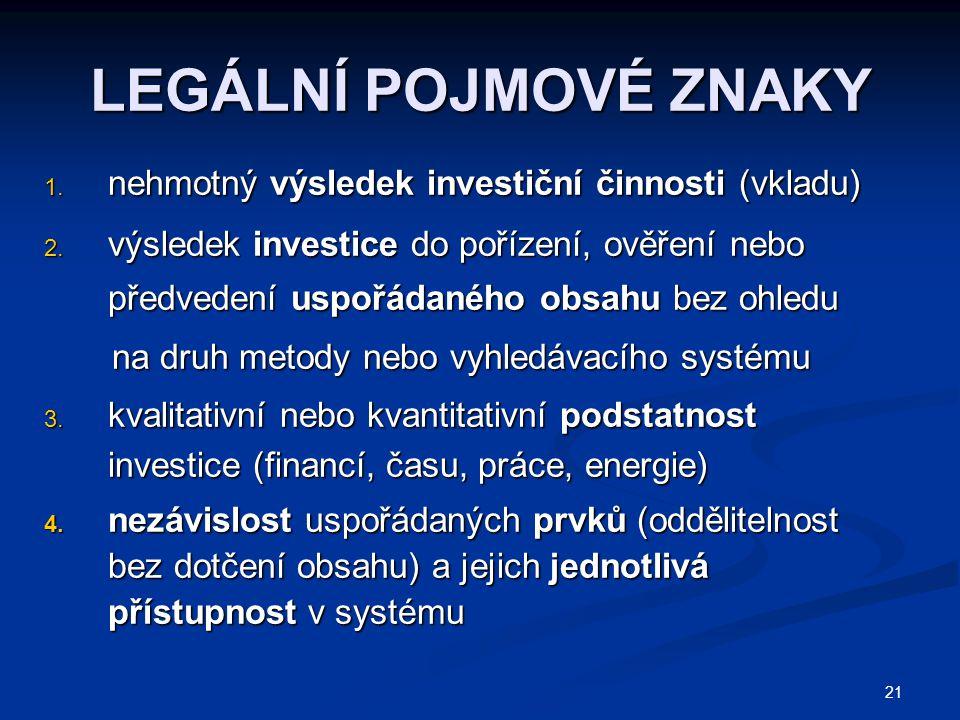 21 LEGÁLNÍ POJMOVÉ ZNAKY 1. nehmotný výsledek investiční činnosti (vkladu) 2.