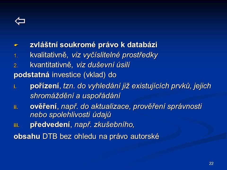 22   zvláštní soukromé právo k databázi 1. kvalitativně, viz vyčíslitelné prostředky 2.