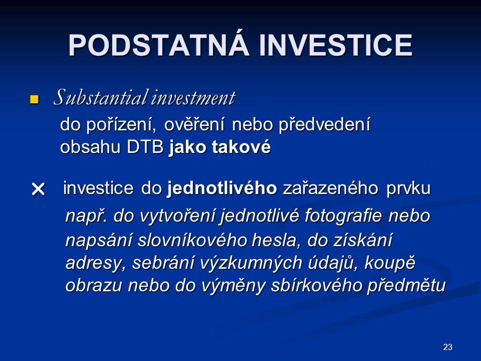 23 PODSTATNÁ INVESTICE Substantial investment Substantial investment do pořízení, ověření nebo předvedení do pořízení, ověření nebo předvedení obsahu DTB jako takové obsahu DTB jako takové  investice do jednotlivého zařazeného prvku např.