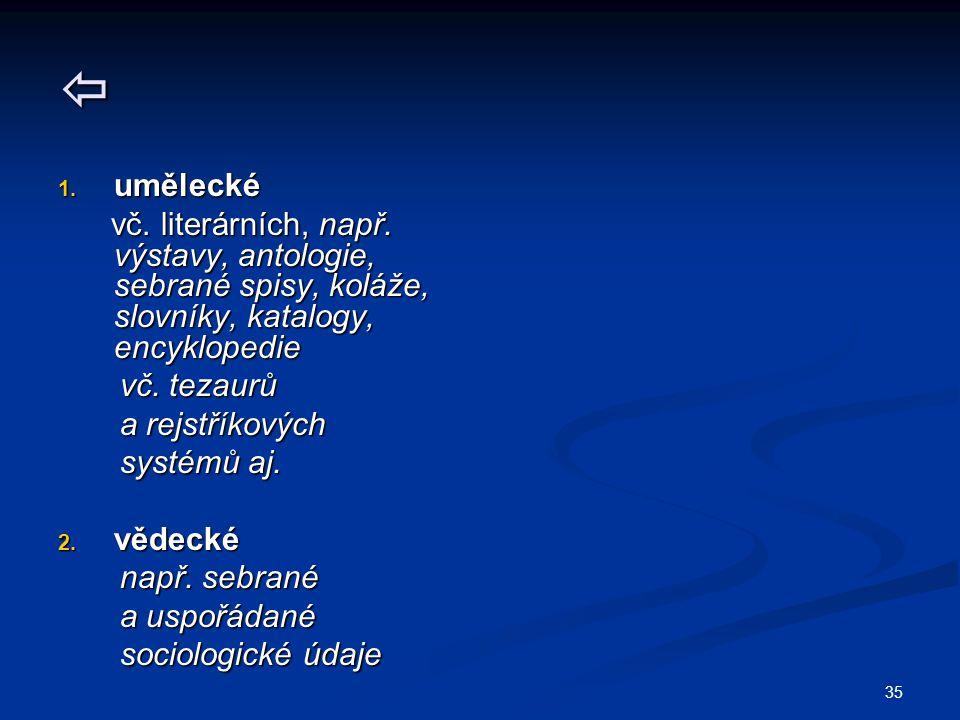 35  1. umělecké vč. literárních, např.