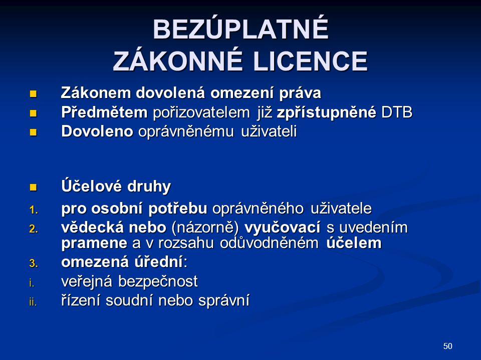 50 BEZÚPLATNÉ ZÁKONNÉ LICENCE Zákonem dovolená omezení práva Zákonem dovolená omezení práva Předmětem pořizovatelem již zpřístupněné DTB Předmětem pořizovatelem již zpřístupněné DTB Dovoleno oprávněnému uživateli Dovoleno oprávněnému uživateli Účelové druhy Účelové druhy 1.