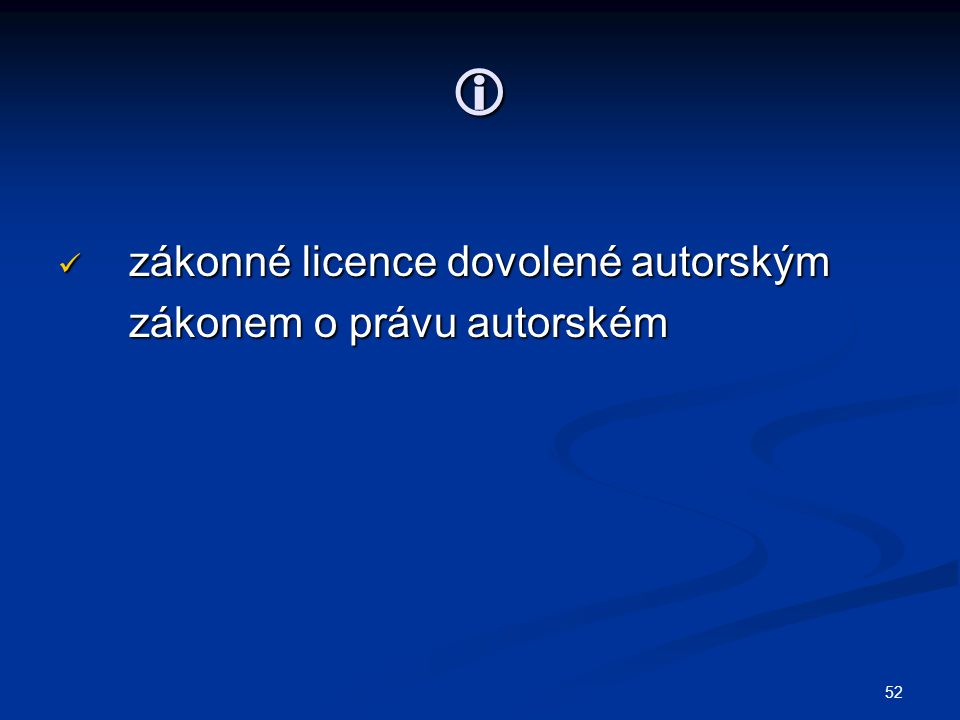 52  zákonné licence dovolené autorským zákonné licence dovolené autorským zákonem o právu autorském zákonem o právu autorském