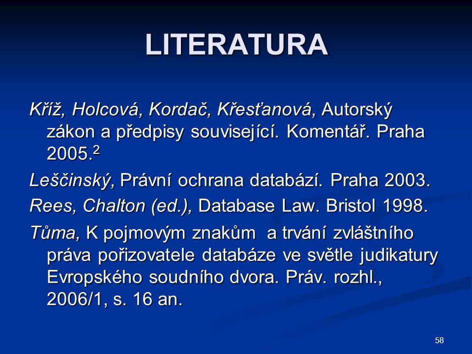 58 LITERATURA Kříž, Holcová, Kordač, Křesťanová, Autorský zákon a předpisy související.