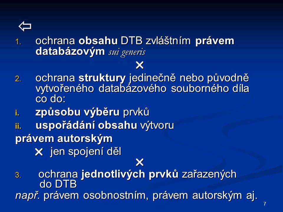 7  1. ochrana obsahu DTB zvláštním právem databázovým sui generis  2.