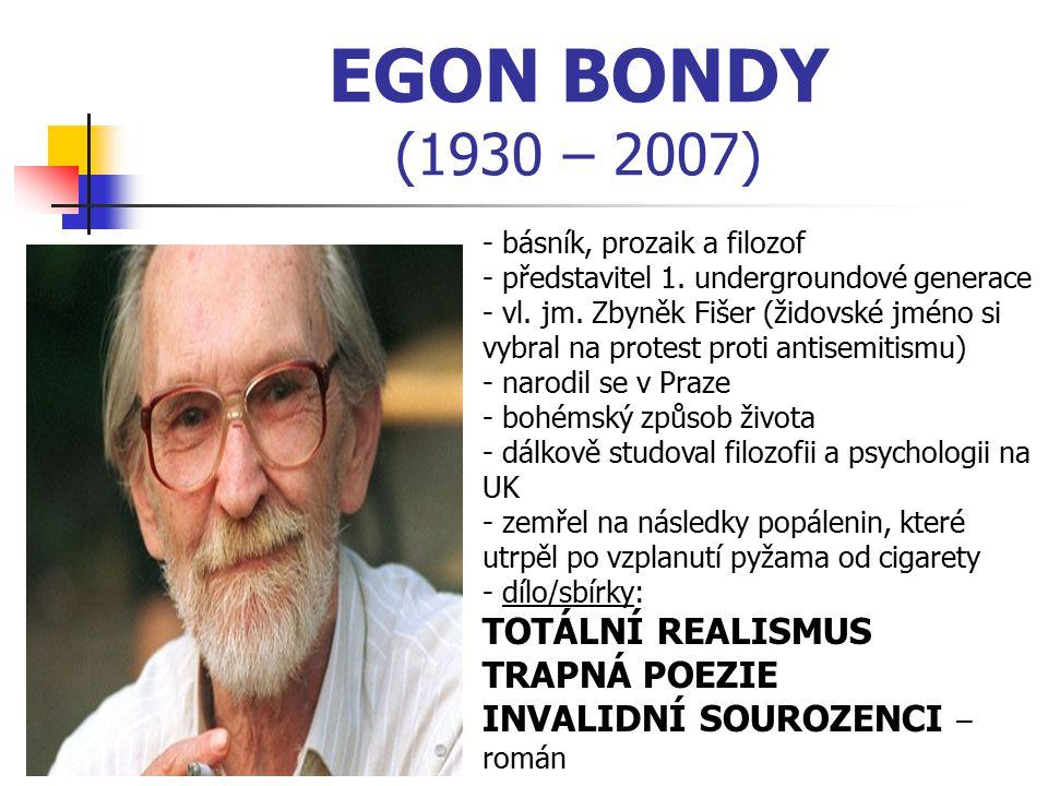 EGON BONDY (1930 – 2007) - básník, prozaik a filozof - představitel 1. undergroundové generace - vl. jm. Zbyněk Fišer (židovské jméno si vybral na pro