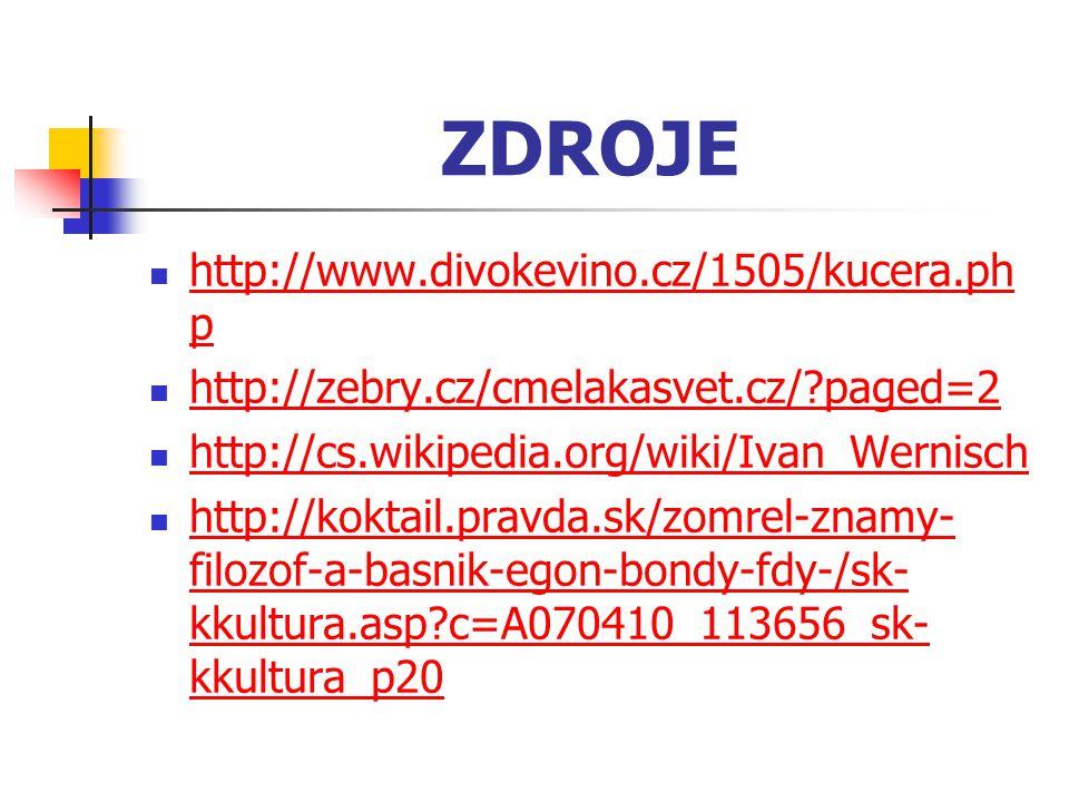 ZDROJE http://www.divokevino.cz/1505/kucera.ph p http://www.divokevino.cz/1505/kucera.ph p http://zebry.cz/cmelakasvet.cz/?paged=2 http://cs.wikipedia
