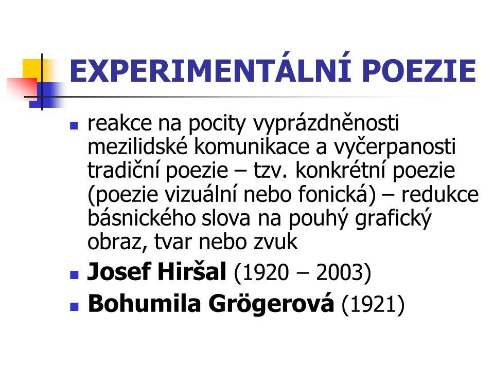 EXPERIMENTÁLNÍ POEZIE reakce na pocity vyprázdněnosti mezilidské komunikace a vyčerpanosti tradiční poezie – tzv. konkrétní poezie (poezie vizuální ne