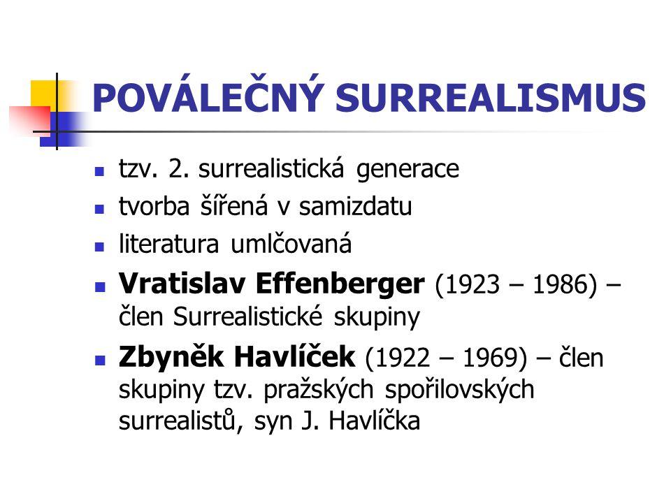 POVÁLEČNÝ SURREALISMUS tzv. 2. surrealistická generace tvorba šířená v samizdatu literatura umlčovaná Vratislav Effenberger (1923 – 1986) – člen Surre