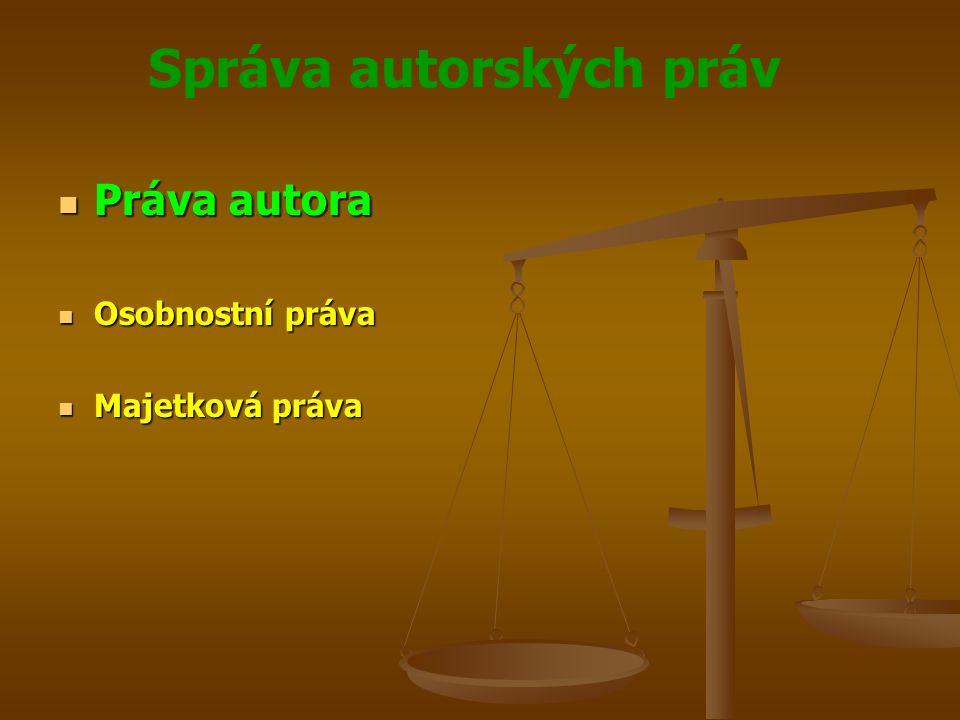 Správa autorských práv Práva autora Práva autora Osobnostní práva Osobnostní práva Majetková práva Majetková práva